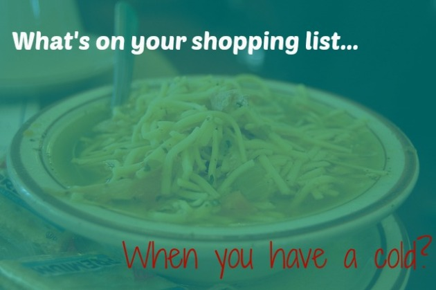 What's on your shopping list when you have a cold